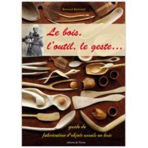 le bois, l'outil, le geste, Bernard Bertrand